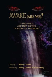 Awake (Are We?):Part 1, Journey to the Waterfall Kingdom