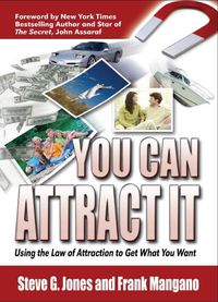 You Can Attract It:Using the Law of Attraction to Get What You Want