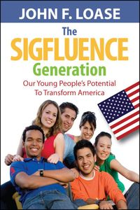 The Sigfluence Generation, Our Young People's Potential to Transform America