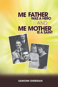 Me Father Was A Hero And Me Mother Is A Saint Book