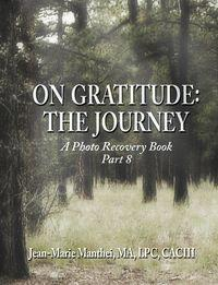 On Gratitude:The Journey: A Photo Recovery Book Part 8