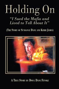 Holding On:I Sued the Mafia and Lived to Tell About It: The Story of Sundance Dane and Kerri James