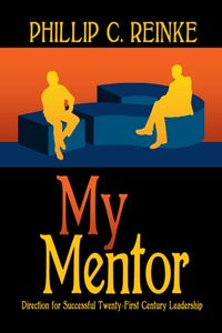 My Mentor:Direction for Successful Twenty-First Century Leadership