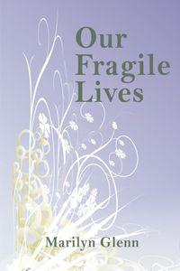 Our Fragile Lives