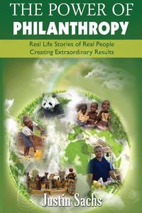 The power of philanthropy:real life stories of real people creating extraordinary results