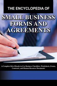 The encyclopedia of small business forms and agreements:a complete kit of ready-to-use business checklists, worksheets, forms, contracts, and  human resource documents
