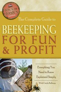 The complete guide to beekeeping for fun & profit:everything you need to know explained simply