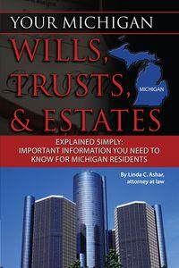 Your Michigan wills, trusts, & estates explained simply:important information you need to know for Michigan residents