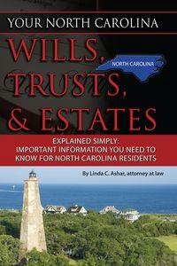 Your North Carolina wills, trusts, & estates explained simply:important information you need to know for North Carolina residents
