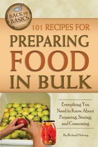 101 recipes for preparing food in bulk:everything you need to know about preparing, storing, and consuming