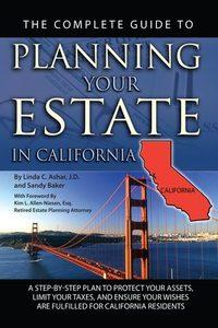 The complete guide to planning your estate in California:a step-by-step plan to protect your assets, limit your taxes, and ensure your wishes are fulfilled for California residents