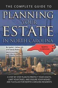 The complete guide to planning your estate in North Carolina:a step-by-step plan to protect your assets, limit your taxes, and ensure your wishes are fulfilled for North Carolina residents