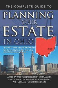 The complete guide to planning your estate in Ohio:a step-by-step plan to protect your assets, limit your taxes, and ensure your wishes are fulfilled for Ohio residents