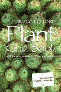 The simply very hard plant quiz book:1000 questions on all aspects of the flower kingdom