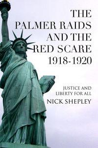 The Palmer Raids and the Red Scare 1918-1920:Justice and liberty for all
